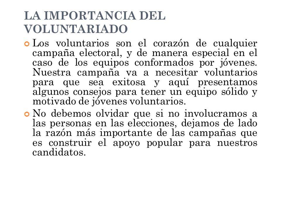 LA IMPORTANCIA DEL VOLUNTARIADO Los voluntarios son el corazón de cualquier campaña electoral, y de manera especial en el caso de los equipos conformados por jóvenes.
