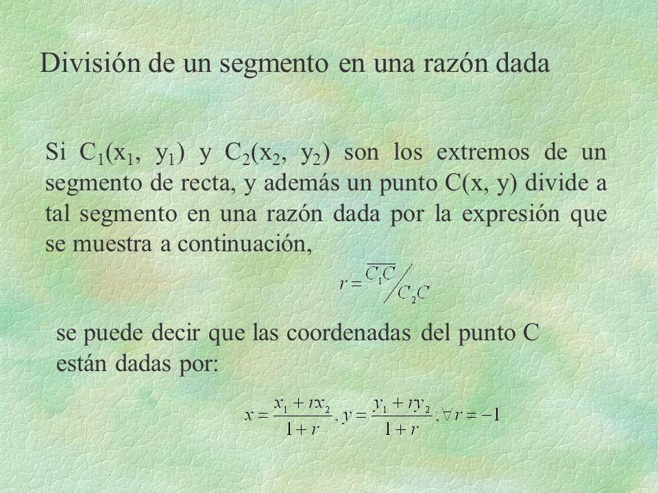 División de un segmento en una razón dada Si C 1 (x 1, y 1 ) y C 2 (x 2, y 2 ) son los extremos de un segmento de recta, y además un punto C(x, y) div