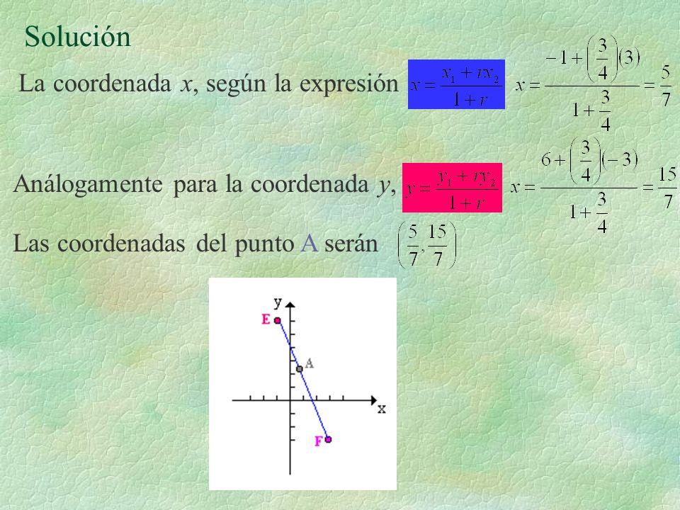 Solución La coordenada x, según la expresión Análogamente para la coordenada y, Las coordenadas del punto A serán