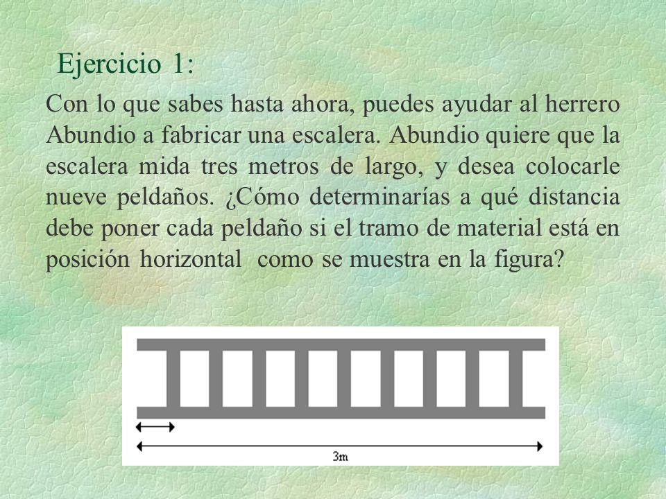 Ejercicio 1: Con lo que sabes hasta ahora, puedes ayudar al herrero Abundio a fabricar una escalera. Abundio quiere que la escalera mida tres metros d