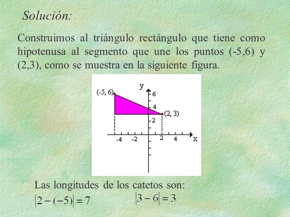 Solución: Construimos al triángulo rectángulo que tiene como hipotenusa al segmento que une los puntos (-5,6) y (2,3), como se muestra en la siguiente