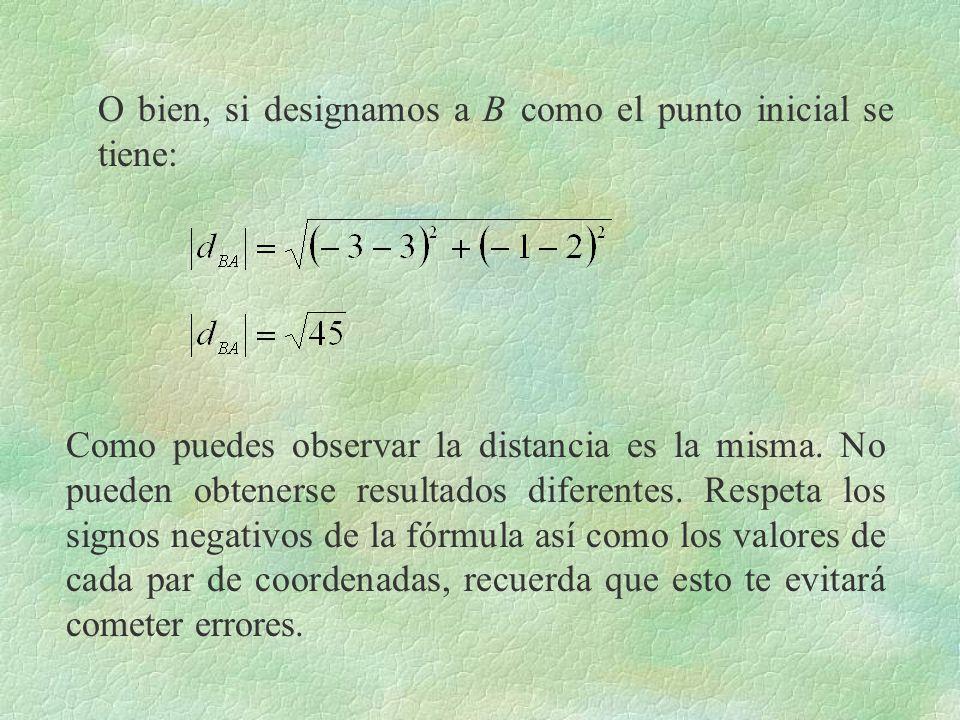 O bien, si designamos a B como el punto inicial se tiene: Como puedes observar la distancia es la misma. No pueden obtenerse resultados diferentes. Re