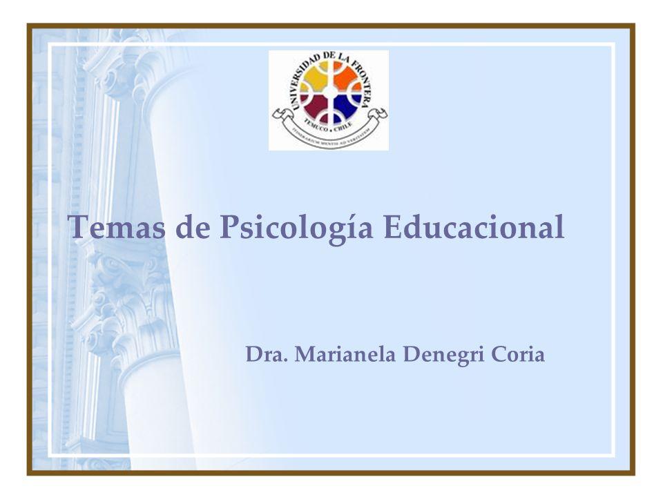 Temas de Psicología Educacional Dra. Marianela Denegri Coria