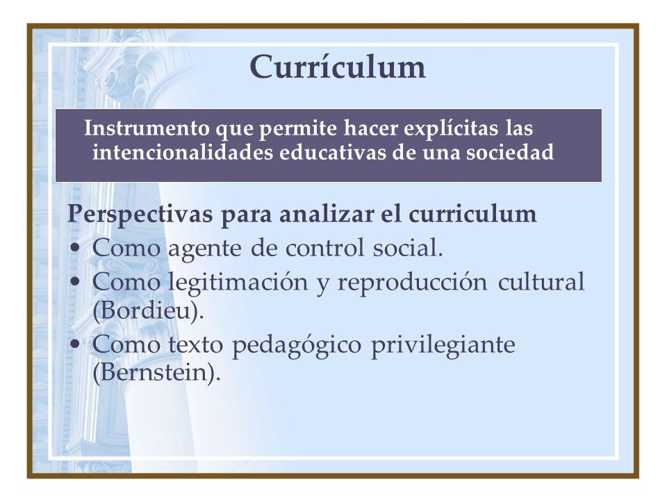 Currículum Instrumento que permite hacer explícitas las intencionalidades educativas de una sociedad Perspectivas para analizar el curriculum Como agente de control social.