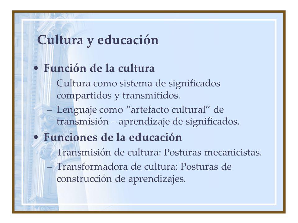 Cultura y educación Función de la cultura –Cultura como sistema de significados compartidos y transmitidos.