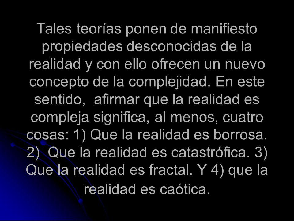 Tales teorías ponen de manifiesto propiedades desconocidas de la realidad y con ello ofrecen un nuevo concepto de la complejidad. En este sentido, afi