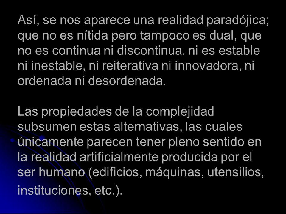 Así, se nos aparece una realidad paradójica; que no es nítida pero tampoco es dual, que no es continua ni discontinua, ni es estable ni inestable, ni