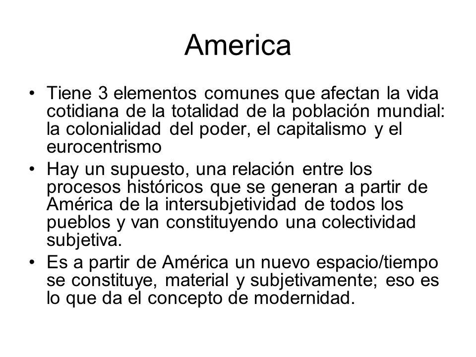 America Tiene 3 elementos comunes que afectan la vida cotidiana de la totalidad de la población mundial: la colonialidad del poder, el capitalismo y e