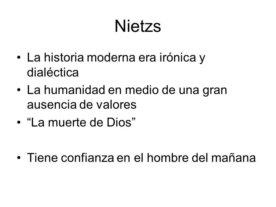 Nietzs La historia moderna era irónica y dialéctica La humanidad en medio de una gran ausencia de valores La muerte de Dios Tiene confianza en el homb