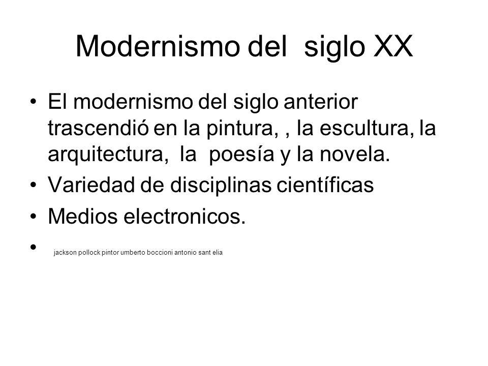 Modernismo del siglo XX El modernismo del siglo anterior trascendió en la pintura,, la escultura, la arquitectura, la poesía y la novela. Variedad de