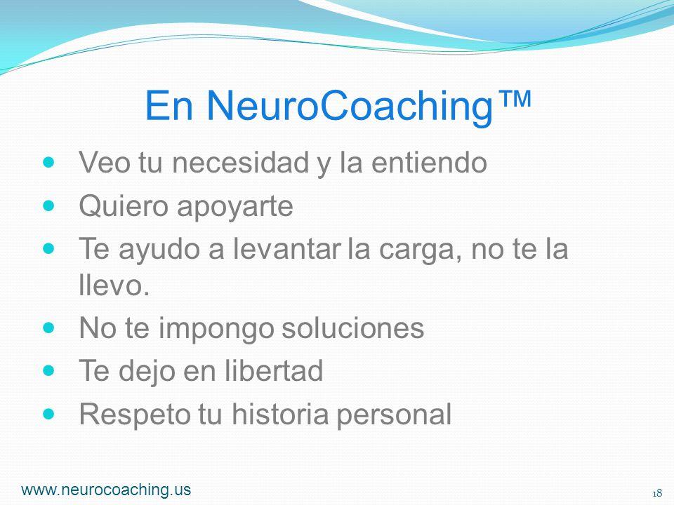 En NeuroCoaching Veo tu necesidad y la entiendo Quiero apoyarte Te ayudo a levantar la carga, no te la llevo. No te impongo soluciones Te dejo en libe