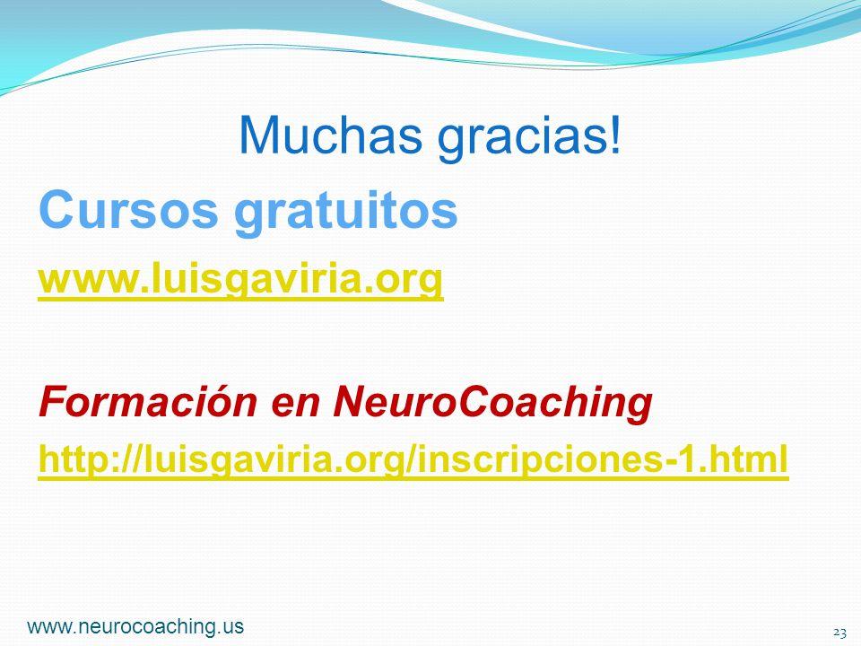 Muchas gracias! www.neurocoaching.us 23 Cursos gratuitos www.luisgaviria.org Formación en NeuroCoaching http://luisgaviria.org/inscripciones-1.html