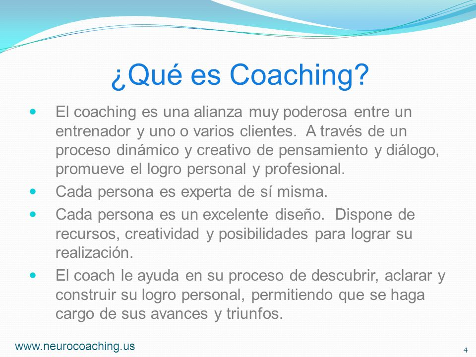 ¿Qué es Coaching? El coaching es una alianza muy poderosa entre un entrenador y uno o varios clientes. A través de un proceso dinámico y creativo de p