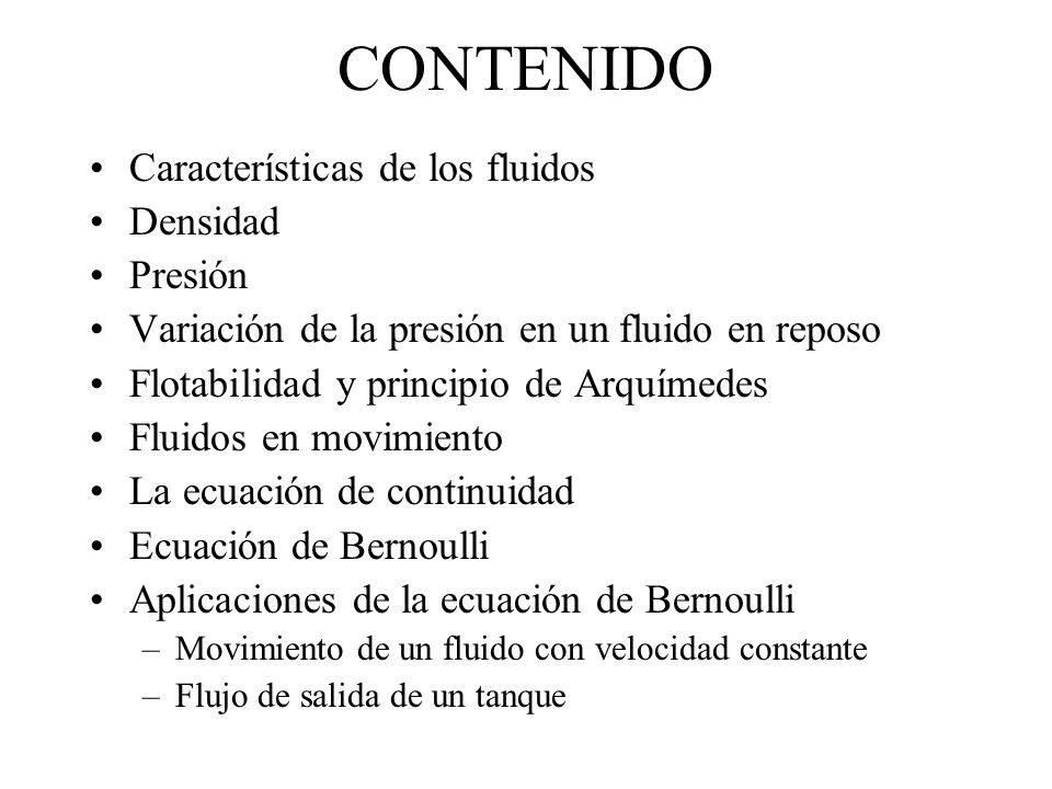 CONTENIDO Características de los fluidos Densidad Presión Variación de la presión en un fluido en reposo Flotabilidad y principio de Arquímedes Fluido