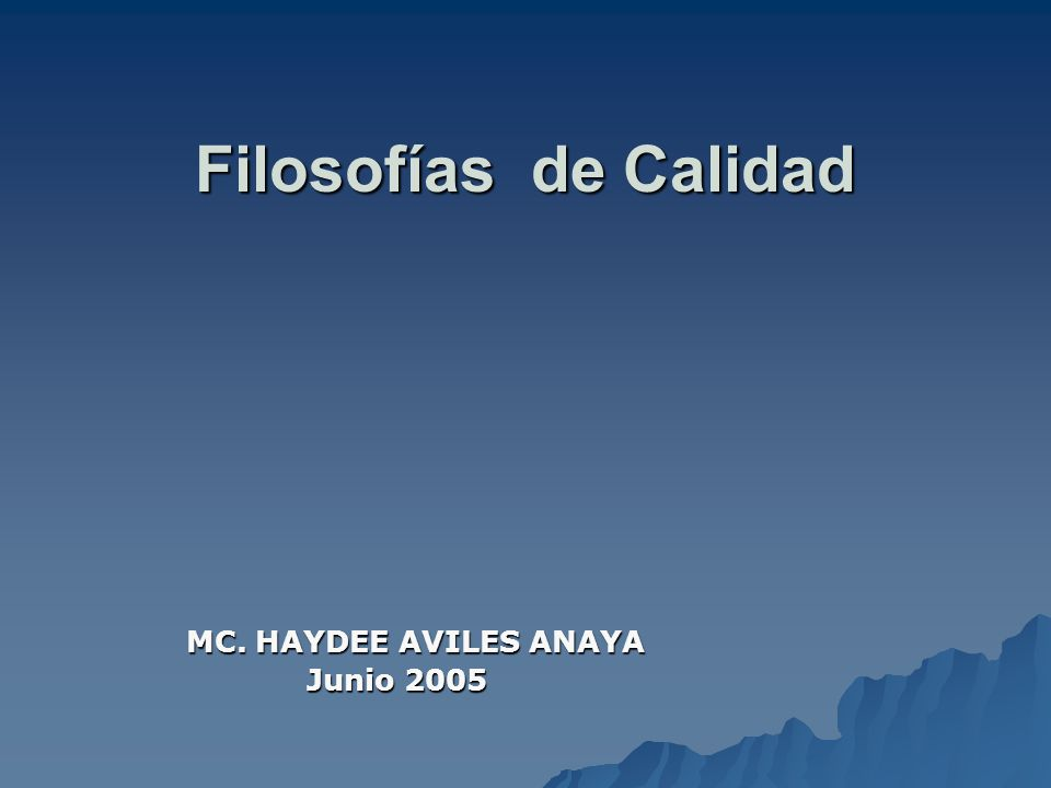 Filosofías de Calidad MC. HAYDEE AVILES ANAYA Junio 2005 Junio 2005
