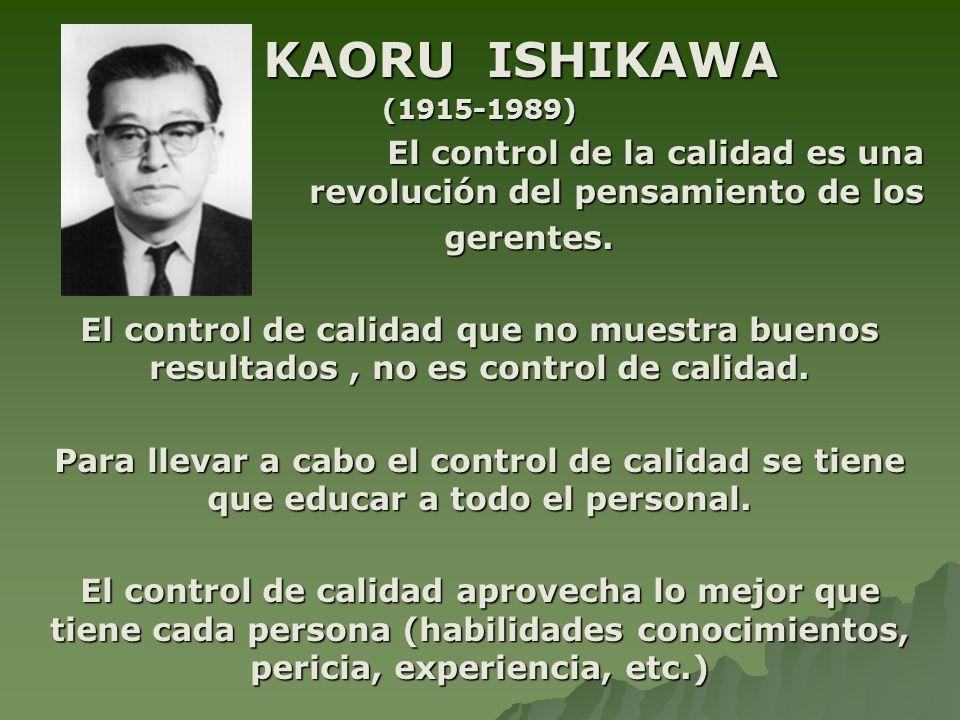 KAORU ISHIKAWA KAORU ISHIKAWA(1915-1989) El control de la calidad es una revolución del pensamiento de los El control de la calidad es una revolución