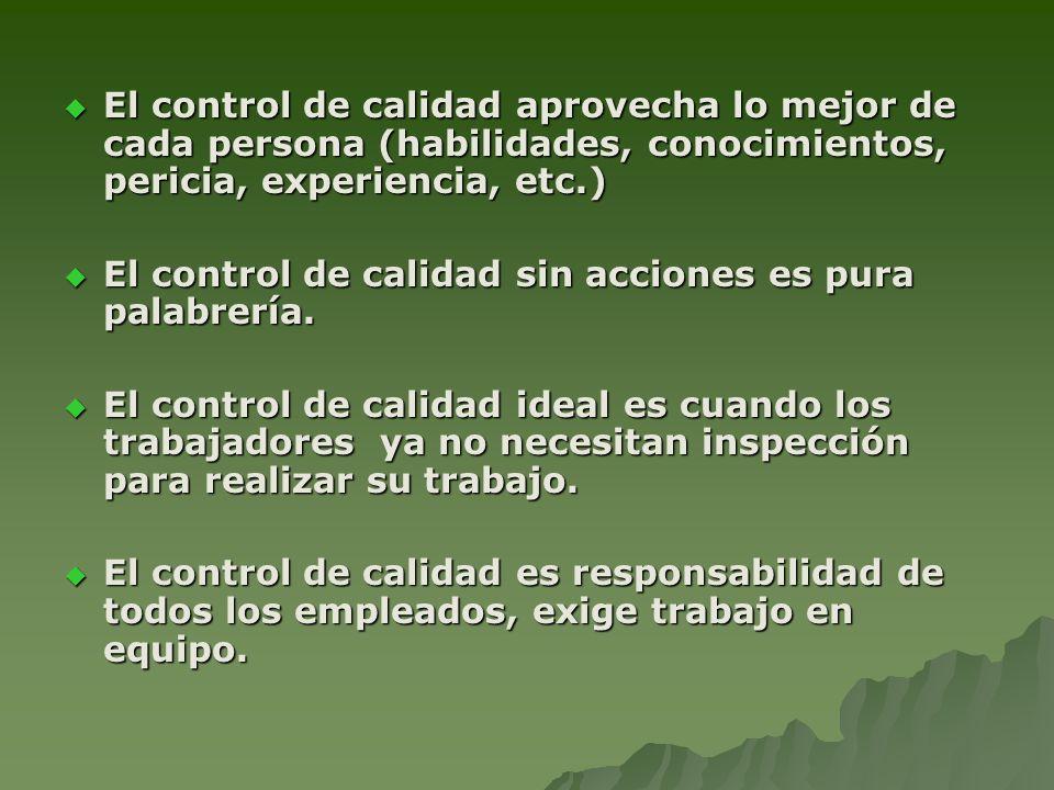 El control de calidad aprovecha lo mejor de cada persona (habilidades, conocimientos, pericia, experiencia, etc.) El control de calidad aprovecha lo m