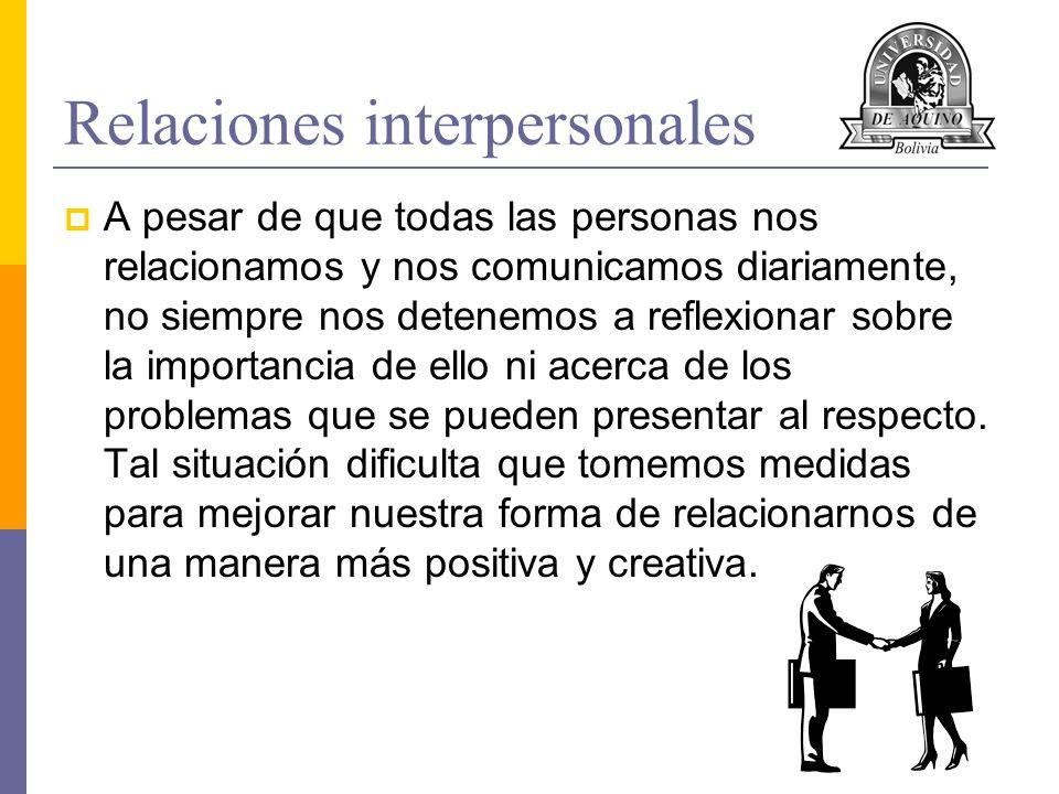 Relaciones Interpersonales Todas las personas establecemos numerosas relaciones a lo largo de nuestra vida, como las que se dan con nuestros padres, nuestros hijos e hijas, con amistades o con compañeros y compañeras de trabajo y estudio.