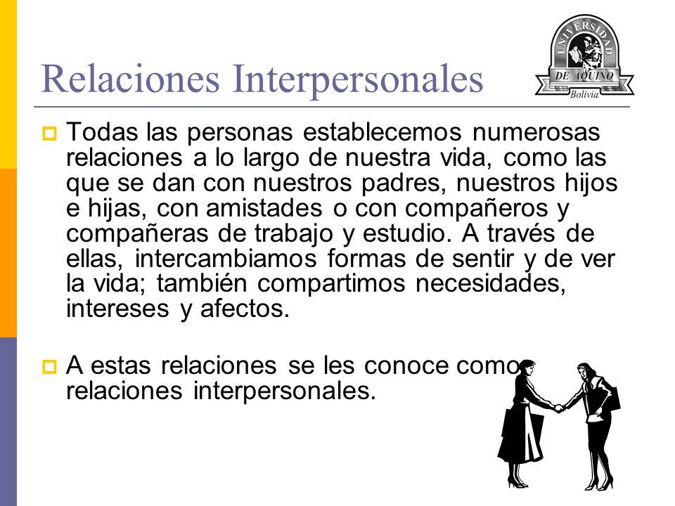 Relaciones Interpersonales Todas las personas establecemos numerosas relaciones a lo largo de nuestra vida, como las que se dan con nuestros padres, n