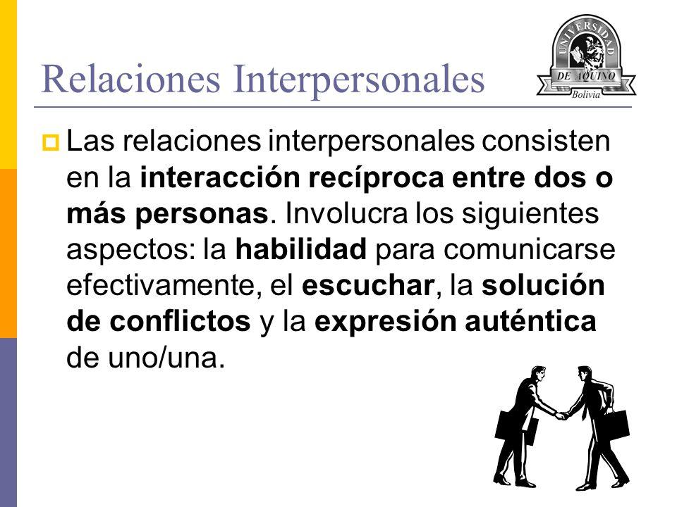 Relaciones Interpersonales Las relaciones interpersonales consisten en la interacción recíproca entre dos o más personas. Involucra los siguientes asp