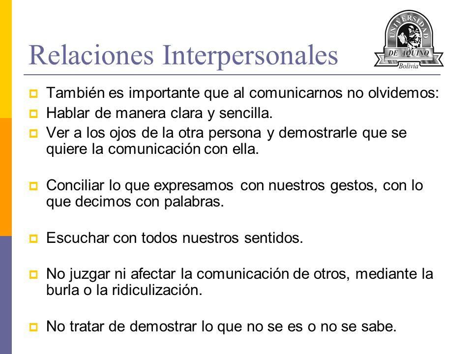 Relaciones Interpersonales También es importante que al comunicarnos no olvidemos: Hablar de manera clara y sencilla. Ver a los ojos de la otra person