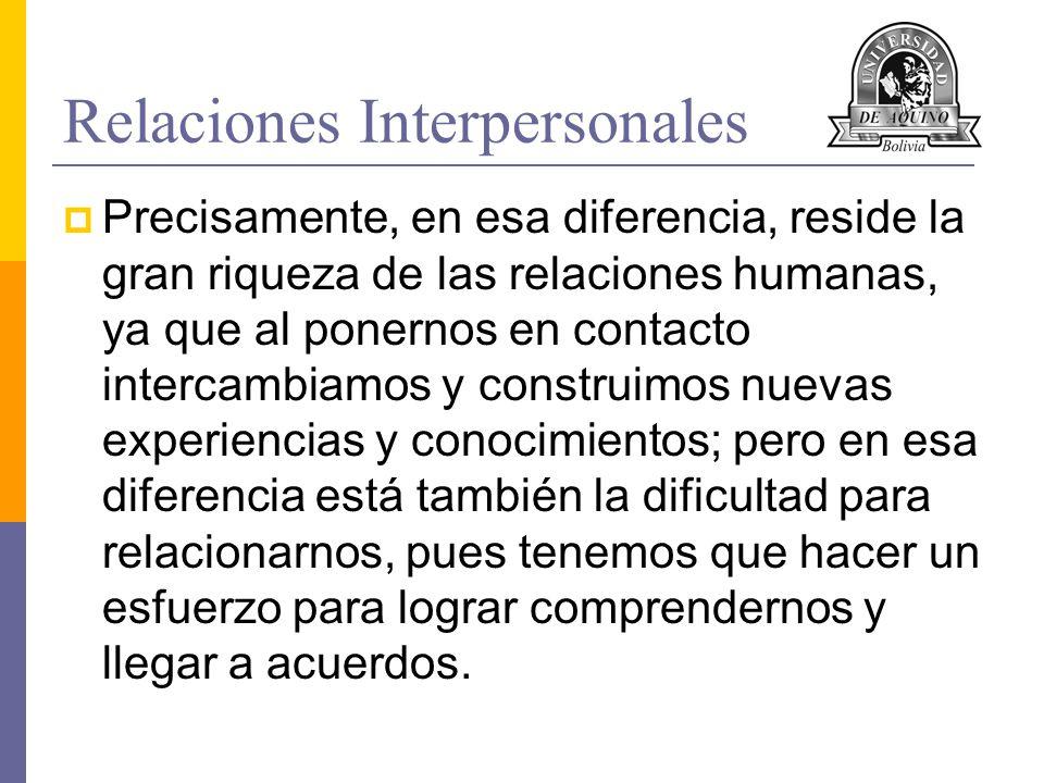 Relaciones Interpersonales Tener en cuenta que las relaciones interpersonales son una oportunidad para acercarnos a otras experiencias y valores, así como para ampliar nuestros conocimientos.
