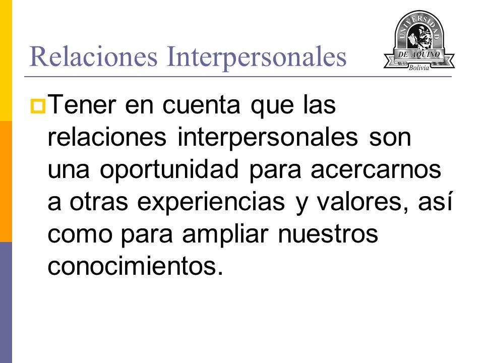 Relaciones Interpersonales Tener en cuenta que las relaciones interpersonales son una oportunidad para acercarnos a otras experiencias y valores, así