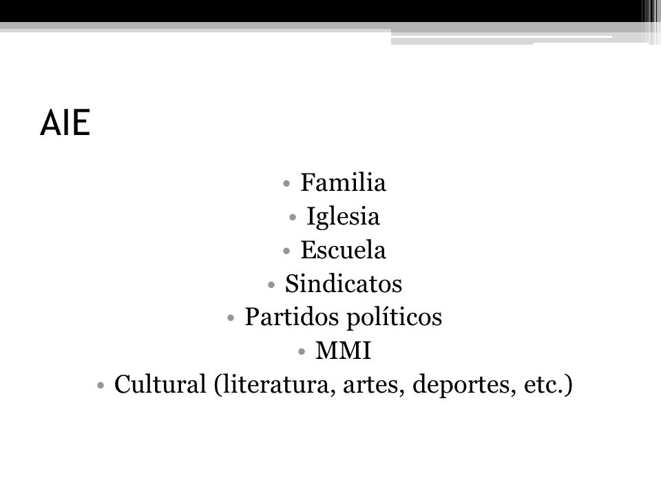 AIE Familia Iglesia Escuela Sindicatos Partidos políticos MMI Cultural (literatura, artes, deportes, etc.)