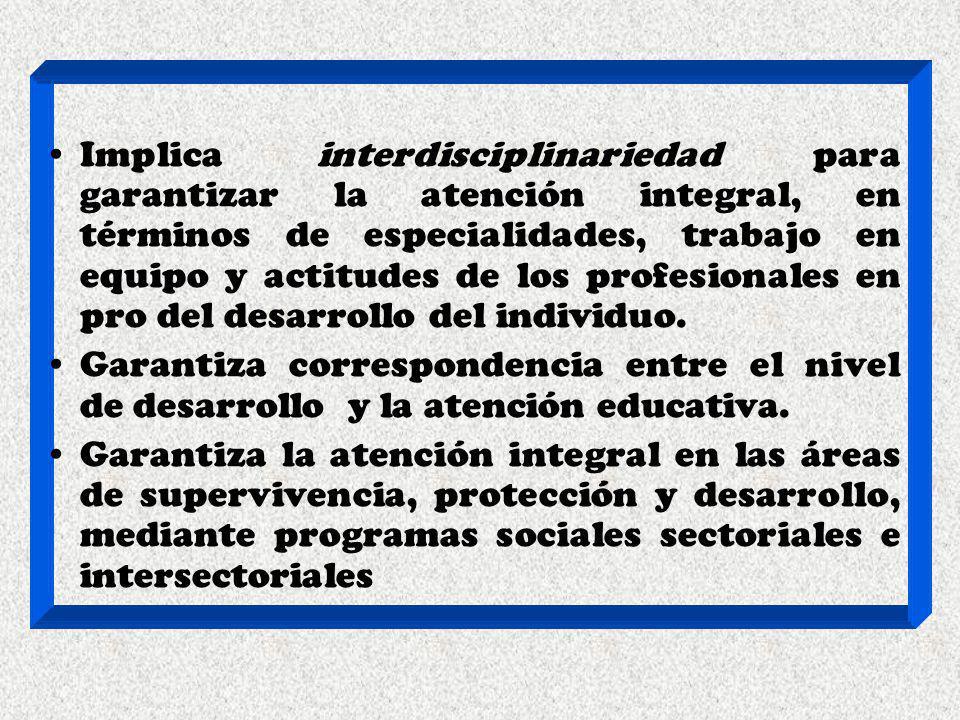 Implica interdisciplinariedad para garantizar la atención integral, en términos de especialidades, trabajo en equipo y actitudes de los profesionales