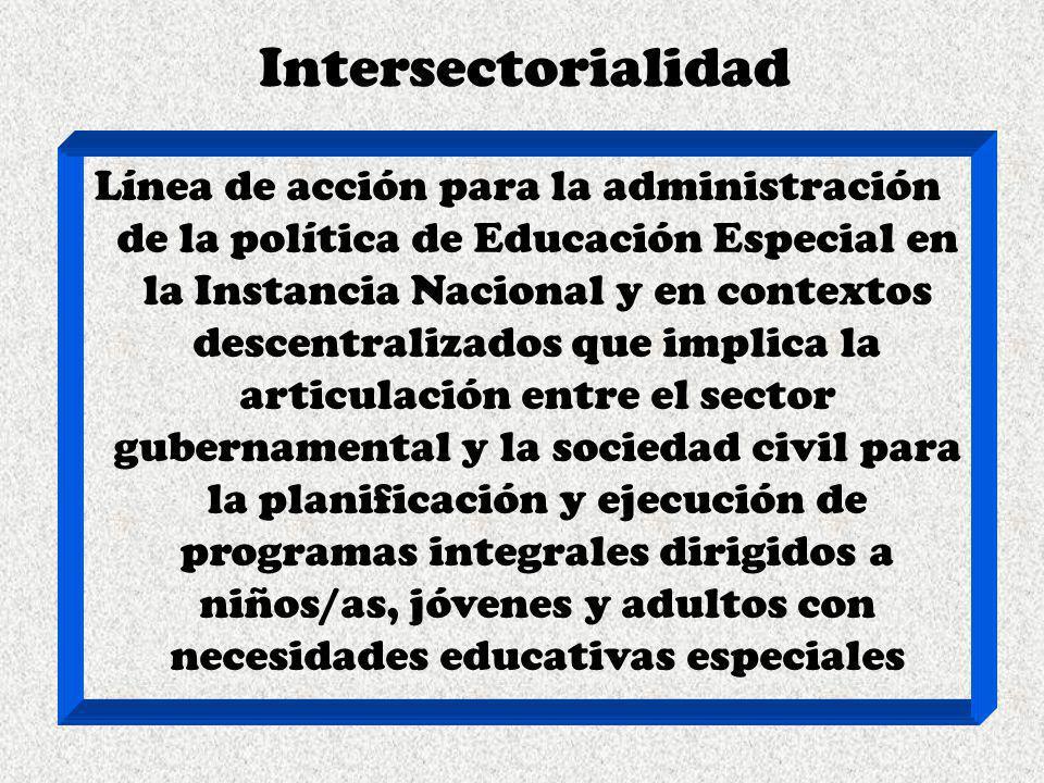 Intersectorialidad Línea de acción para la administración de la política de Educación Especial en la Instancia Nacional y en contextos descentralizado