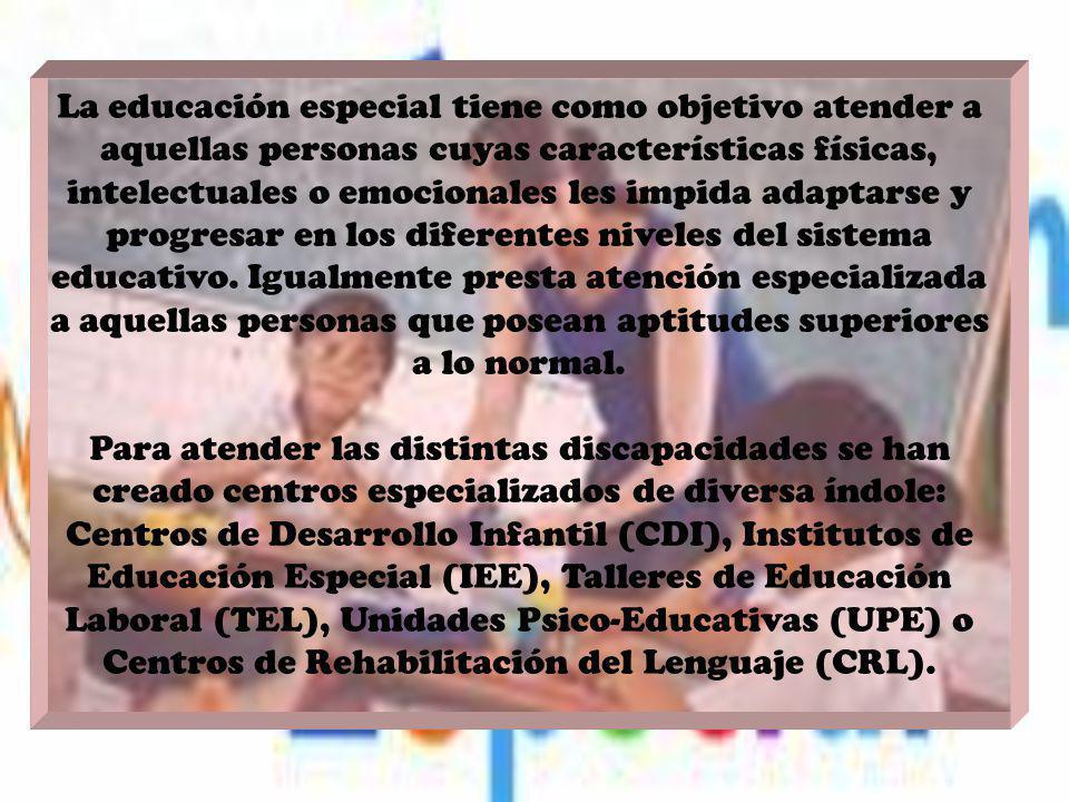 La educación especial tiene como objetivo atender a aquellas personas cuyas características físicas, intelectuales o emocionales les impida adaptarse