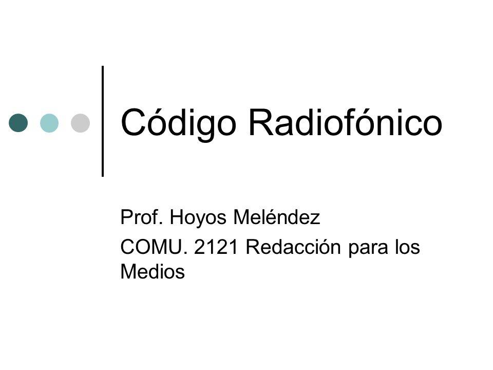 Código Radiofónico Prof. Hoyos Meléndez COMU. 2121 Redacción para los Medios