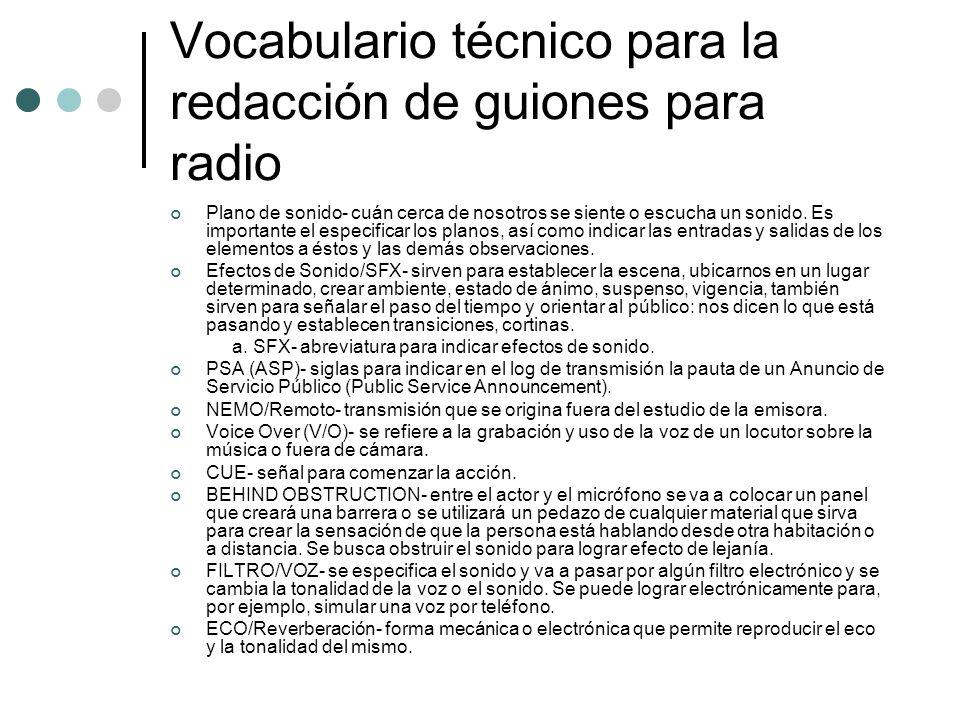 Vocabulario técnico para la redacción de guiones para radio Plano de sonido- cuán cerca de nosotros se siente o escucha un sonido. Es importante el es