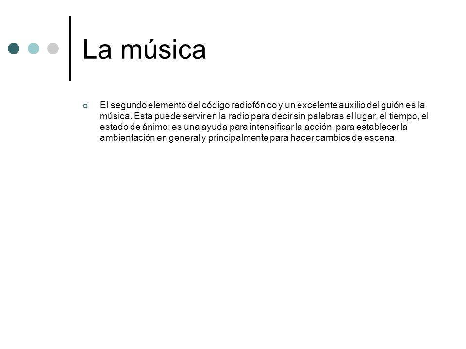 La música El segundo elemento del código radiofónico y un excelente auxilio del guión es la música. Ésta puede servir en la radio para decir sin palab