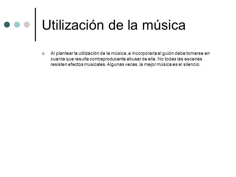 Utilización de la música Al plantear la utilización de la música, e incorporarla al guión debe tomarse en cuenta que resulta contraproducente abusar d