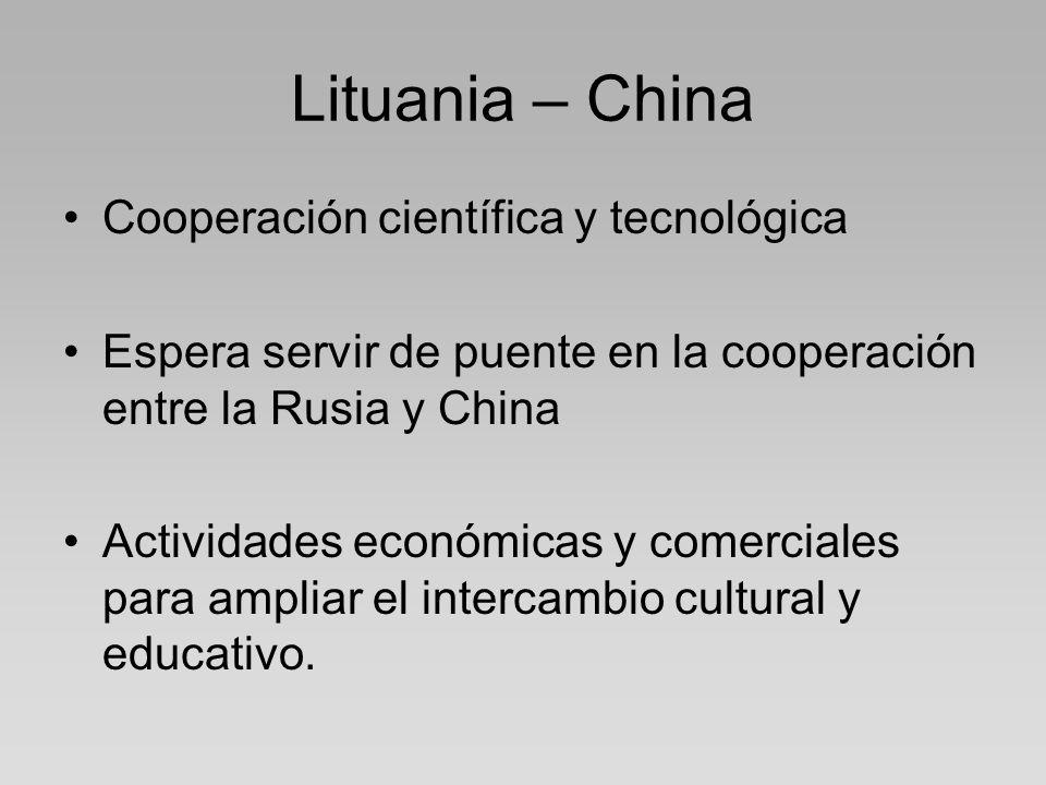 Lituania – China Cooperación científica y tecnológica Espera servir de puente en la cooperación entre la Rusia y China Actividades económicas y comerciales para ampliar el intercambio cultural y educativo.