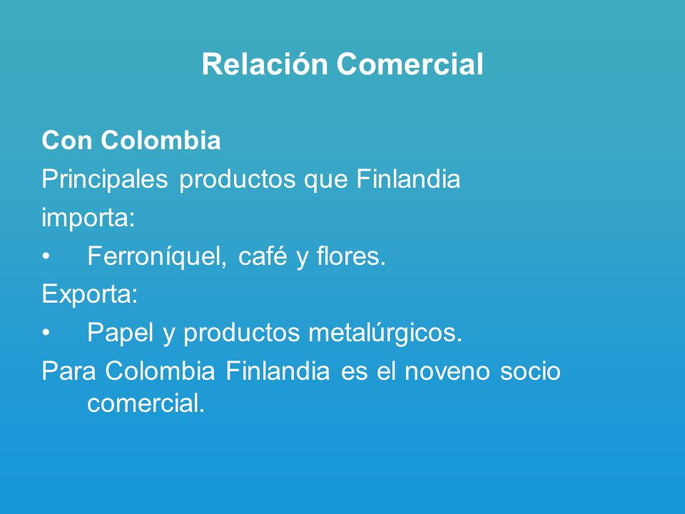 Relación Comercial Con Colombia Principales productos que Finlandia importa: Ferroníquel, café y flores.