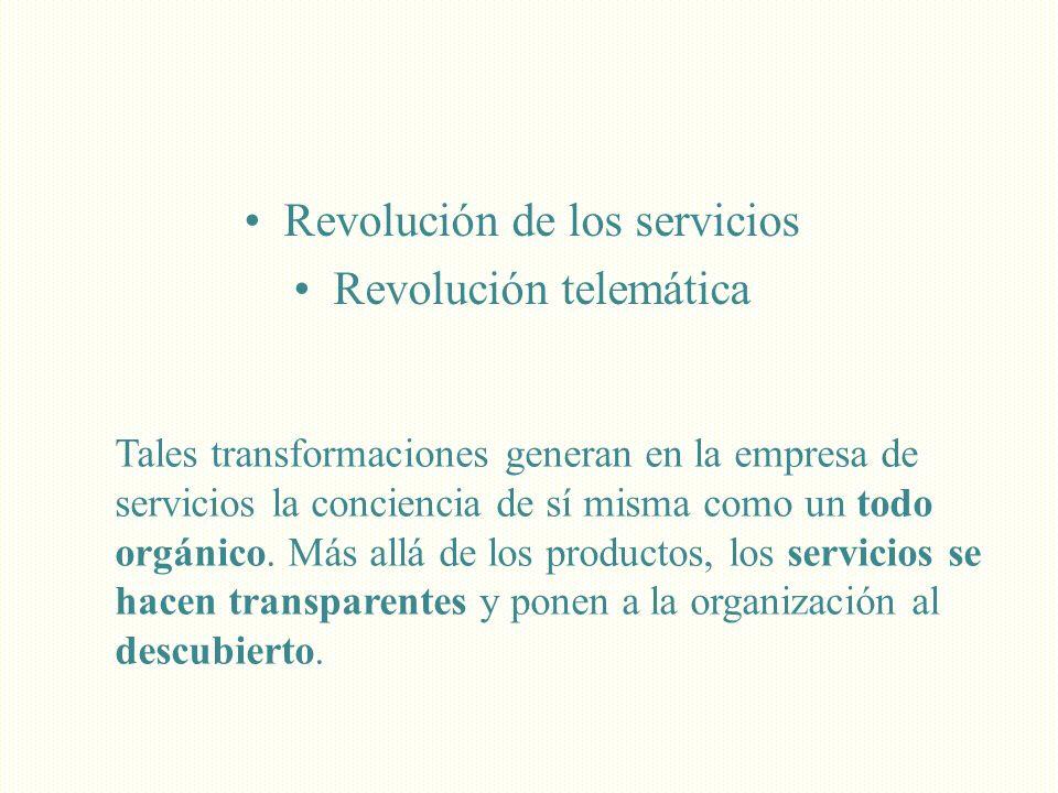 Revolución de los servicios Revolución telemática Tales transformaciones generan en la empresa de servicios la conciencia de sí misma como un todo org