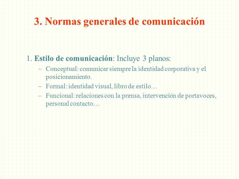 3. Normas generales de comunicación 1. Estilo de comunicación: Incluye 3 planos: –Conceptual: comunicar siempre la identidad corporativa y el posicion