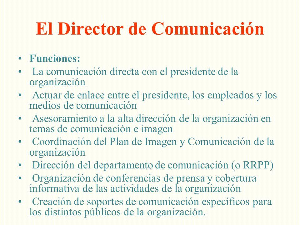 El Director de Comunicación Funciones: La comunicación directa con el presidente de la organización Actuar de enlace entre el presidente, los empleado