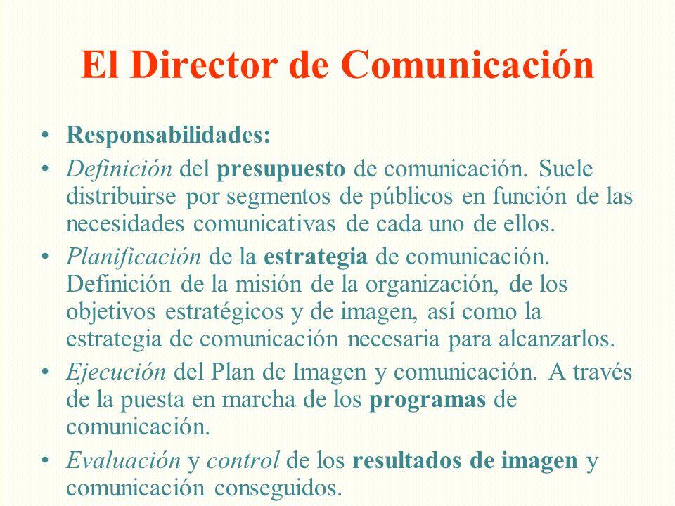 El Director de Comunicación Responsabilidades: Definición del presupuesto de comunicación. Suele distribuirse por segmentos de públicos en función de