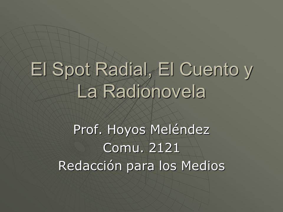El Spot Radial, El Cuento y La Radionovela Prof. Hoyos Meléndez Comu. 2121 Redacción para los Medios