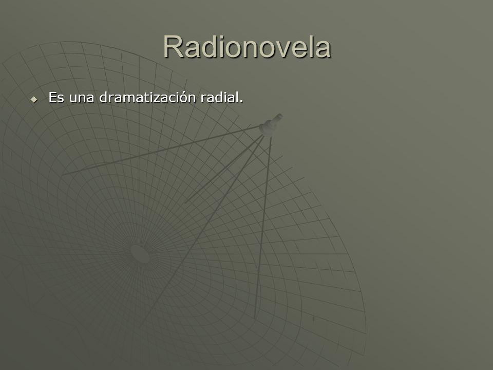 Radionovela Es una dramatización radial. Es una dramatización radial.