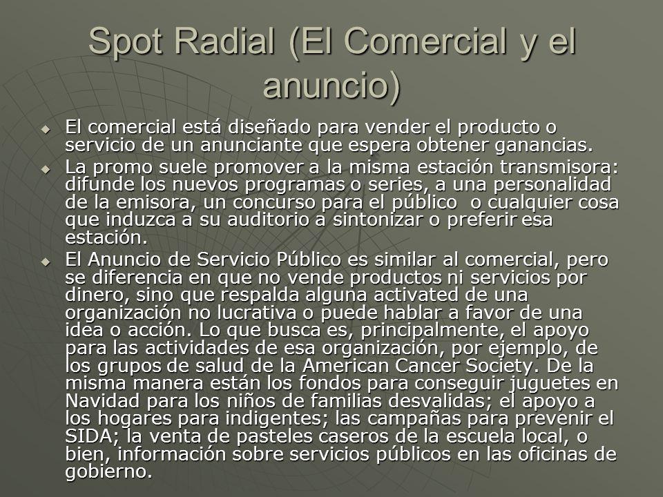Spot Radial (El Comercial y el anuncio) El comercial está diseñado para vender el producto o servicio de un anunciante que espera obtener ganancias. E