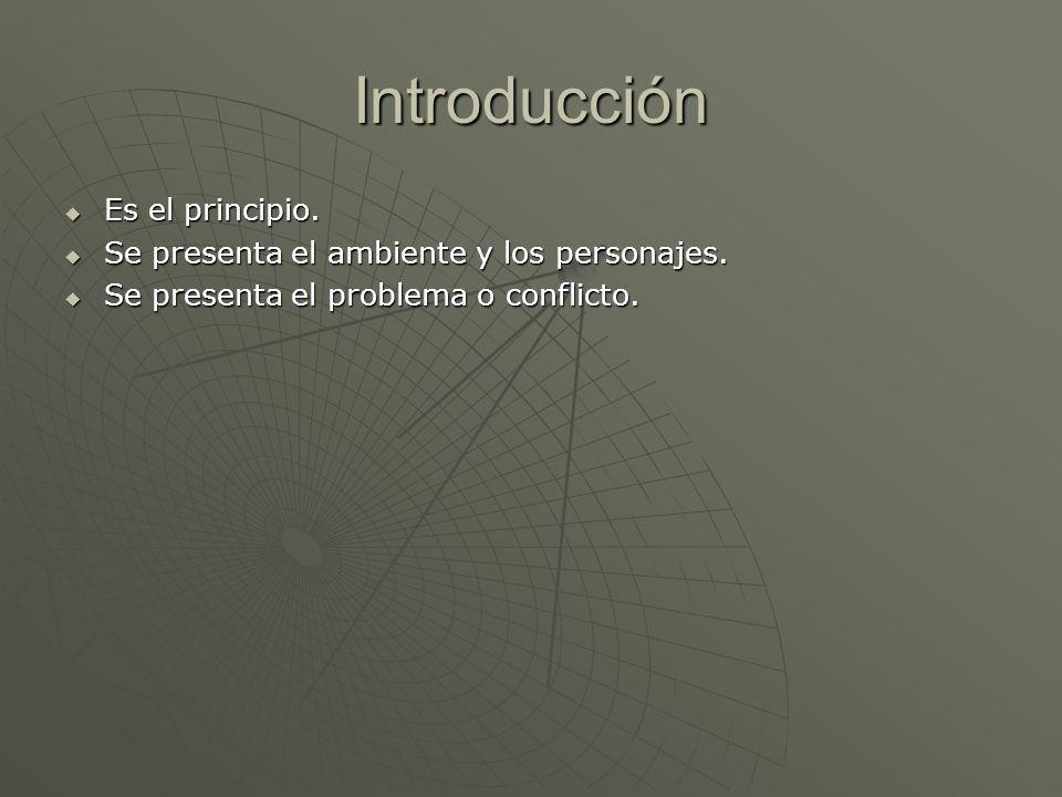 Introducción Es el principio. Es el principio. Se presenta el ambiente y los personajes. Se presenta el ambiente y los personajes. Se presenta el prob