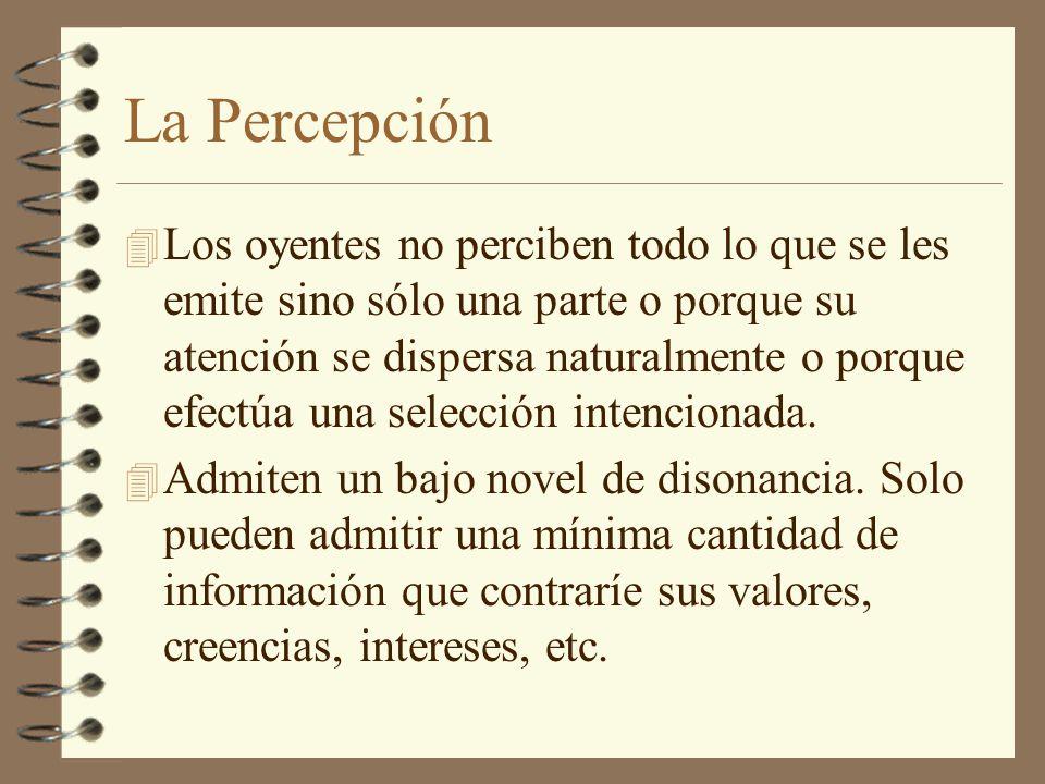 La Percepción 4 Los oyentes no perciben todo lo que se les emite sino sólo una parte o porque su atención se dispersa naturalmente o porque efectúa un