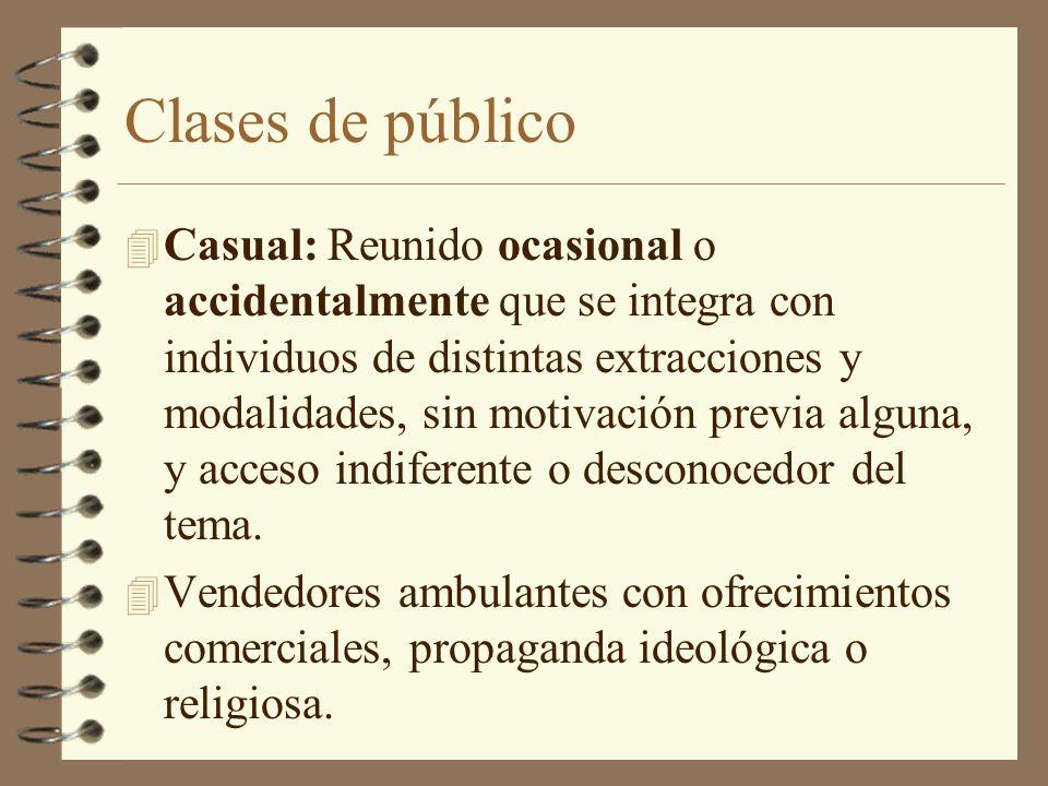 Clases de público 4 Casual: Reunido ocasional o accidentalmente que se integra con individuos de distintas extracciones y modalidades, sin motivación