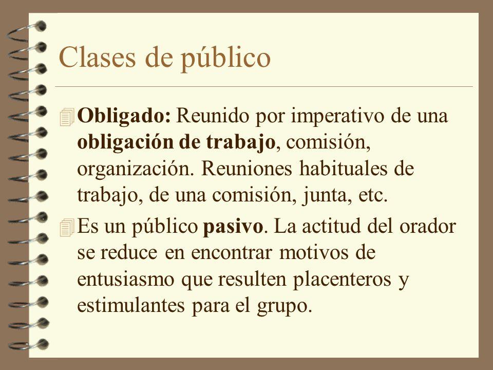 Clases de público 4 Obligado: Reunido por imperativo de una obligación de trabajo, comisión, organización. Reuniones habituales de trabajo, de una com