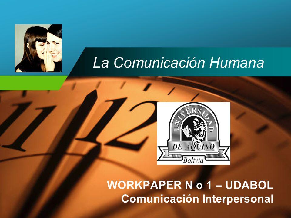 Company LOGO La Comunicación Humana WORKPAPER N o 1 – UDABOL Comunicación Interpersonal