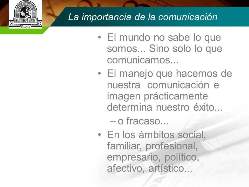 La importancia de la comunicación El mundo no sabe lo que somos...